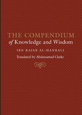 The Compendium Of Knowledge And Wisdom:| Ibn Rajab al-Hanbali's
