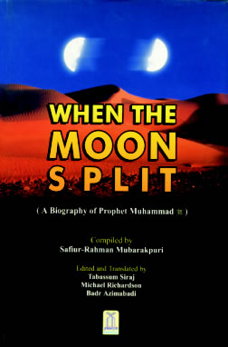 When the Moon Split;] A Biography of Prophet Muhammad (SAW)