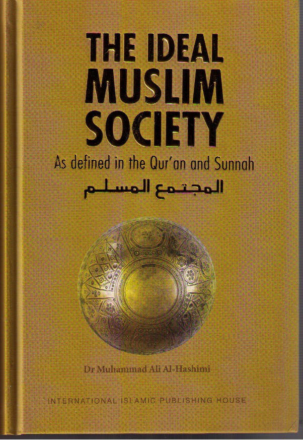 The Ideal Muslim Society As defined in the Qur'an and [Sunnah