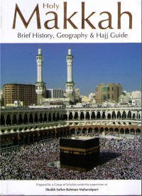Holy Makkah;] Breif History, Geography & Hajj Guide, Mubarakpuri