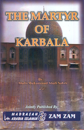 The Martyr of Karbala [By Mufti Muhammad Shafi|