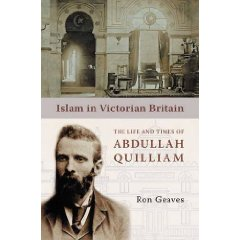 Islam in Victorian Britain Life and Times of Abdullah Quilliam