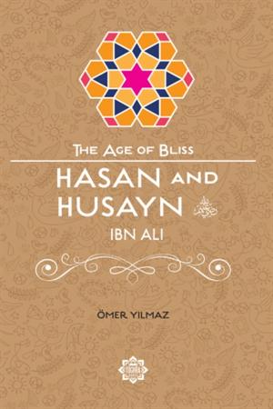 Hasan and Husayn ibn Ali Age of Bliss Se…