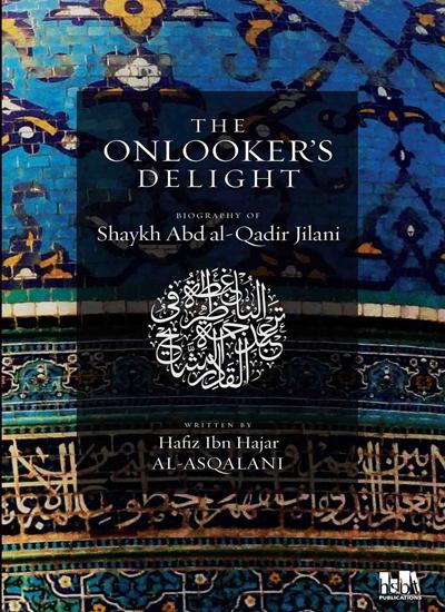 Onlooker's Delight, Bio Of Shaykh A Qadir Jilani By Ibn Hajar