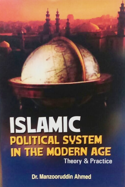 Islamic Political System in the Modern Age: Theory & Practice
