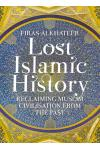Lost Islamic History: Reclaiming Muslim Civilisation From Past